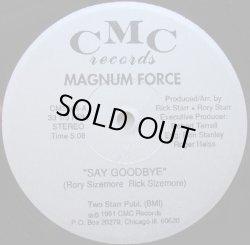 """画像1: Magnum Force - Say Goodbye/Want You So Bad  12"""""""